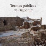 Publicada la monografía Termas públicas de Hispania