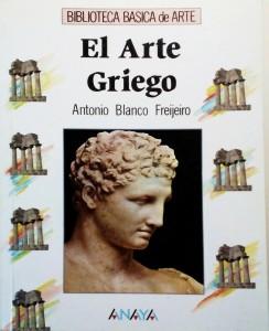 Antonio Blanco Freijeiro. EL ARTE GRIEGO. Biblioteca Básica del Arte Editorial Anaya. Madrid 1990