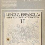 Lengua Española: Historia, Teoría y Práctica. II