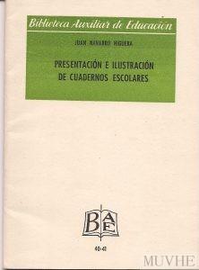 Figura 3.3. Navarro Higuera, Juan (sin año) Presentación e ilustración de cuadernos escolares. Madrid: Hermandad de Inspectores de Enseñanza Primaria. Biblioteca Auxiliar de educación, nº 40-41, portada.